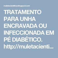TRATAMENTO PARA UNHA ENCRAVADA OU INFECCIONADA EM PÉ DIABÉTICO. http://muletacientifica.blogspot.com/2016/11/tratamento-para-unha-encravada-ou.html
