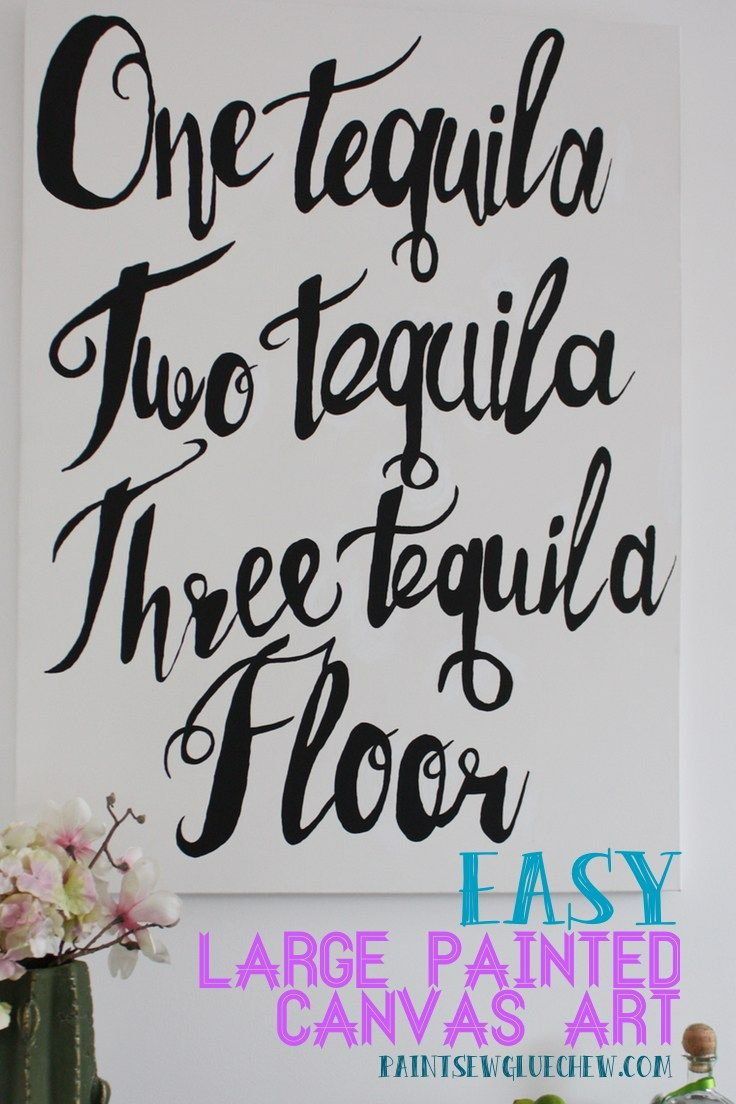 Easy to make DIY wall art.  Large painted script artwork.  One tequila Two Tequila Three Tequila Floor.  Easy to follow simple instructions.  Copy my design, or use the instructions to design your own.