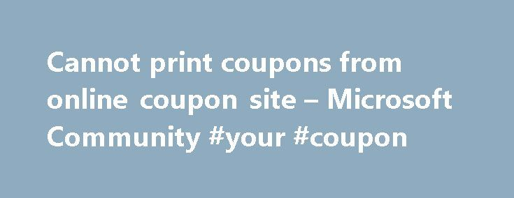 Cannot print coupons from online coupon site – Microsoft Community #your #coupon http://coupons.remmont.com/cannot-print-coupons-from-online-coupon-site-microsoft-community-your-coupon/  #where can i print coupons online # Cannot print coupons from online coupon site I have never been able to print coupons from an online coupon source even after installing the coupon printer software on our Vista laptop using either Internet Explorer or Firefox. I feel this is a Vista error because I can…