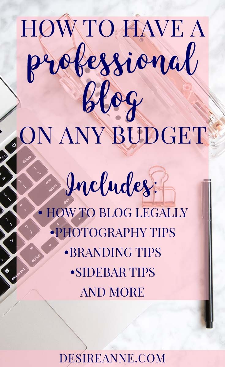 How to Have a Professional Blog on Any Budget, whether you're on a self-hosted blog or on free WordPress or Blogger | A checklist of free and paid resources is included | by Desire Anne; Alabama fashion/beauty/lifestyle blogger | includes how to blog legally, blog photography tips, how to take your own headshots, branding and sidebar tips, and more