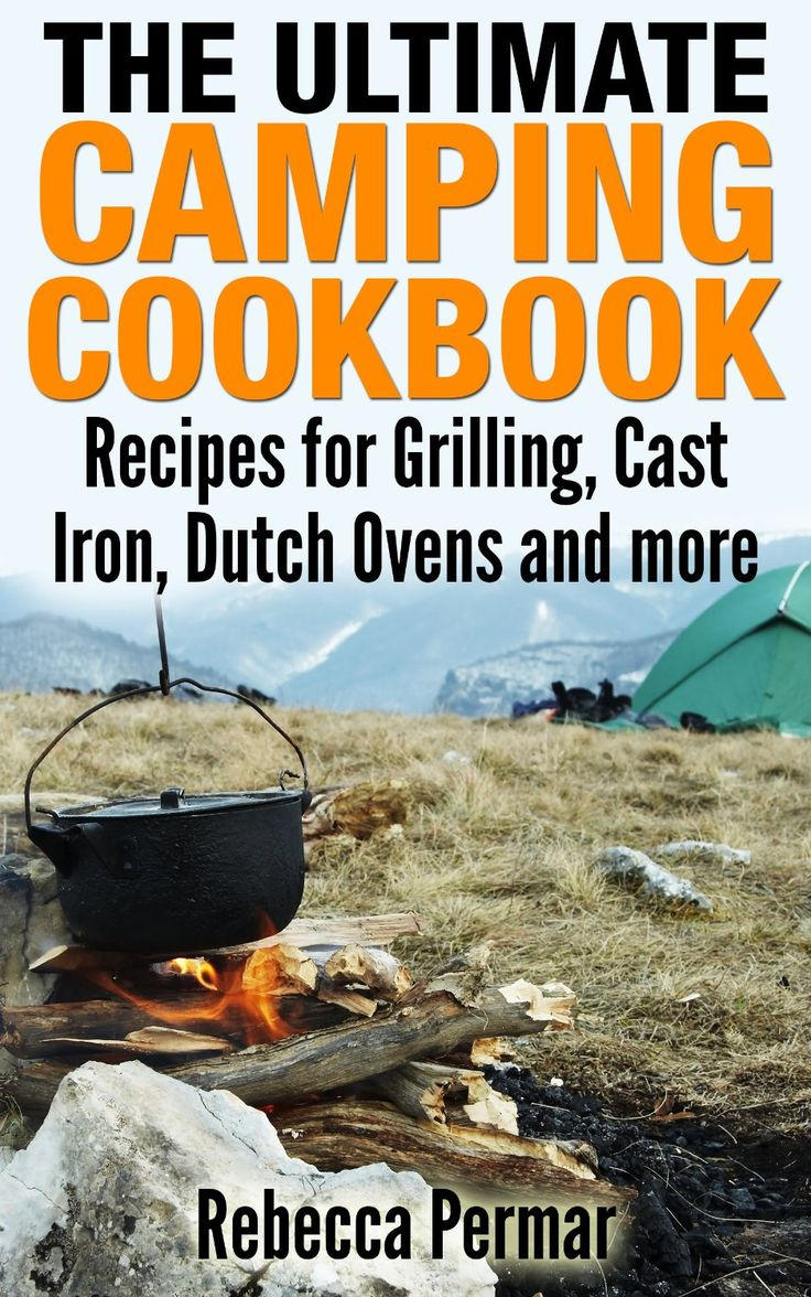 FREE ebook: The Ultimate Camping Cookbook: Recipes for Grilling, Cast Iron, Dutch Ovens and More