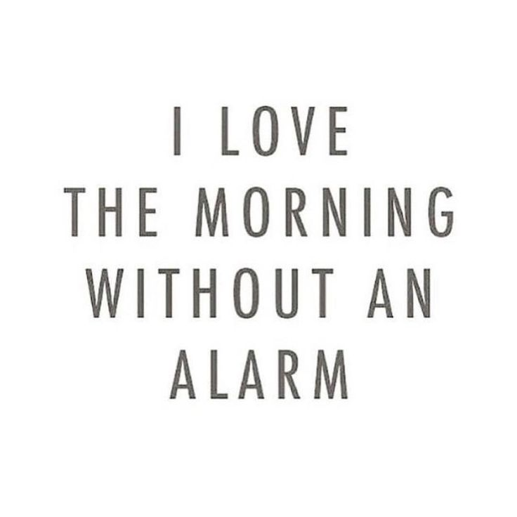 I love the morning without an alarm. Not a morning person. #Quotes #Morning #Alarm