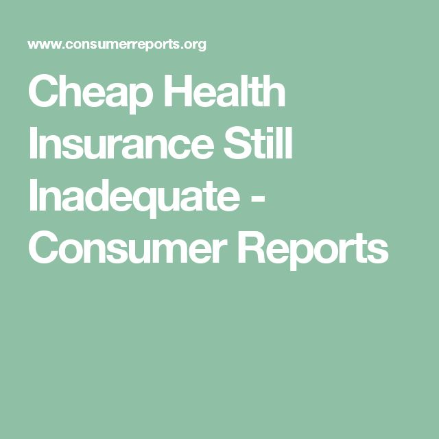 Cheap Health Insurance Still Inadequate - Consumer Reports