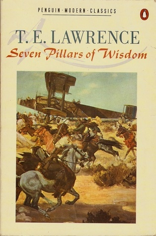 Seven Pillars of Wisdom: A Triumph by T.E. Lawrence (Movie titled Lawrence of Arabia)