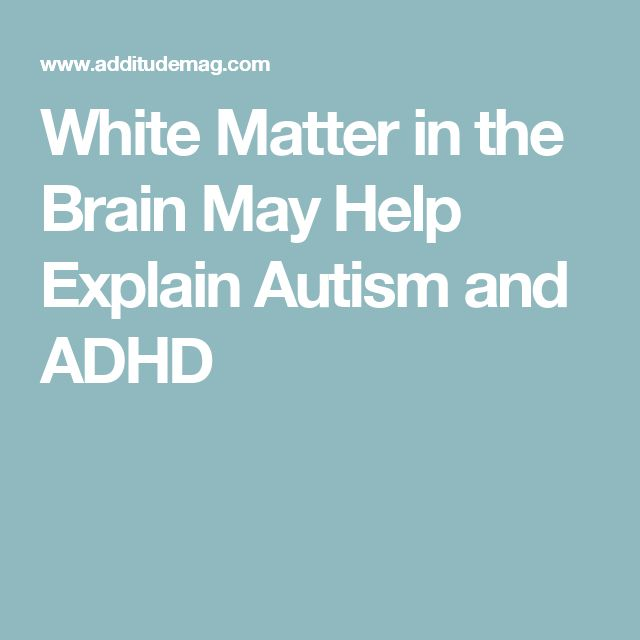 White Matter in the Brain May Help Explain Autism and ADHD