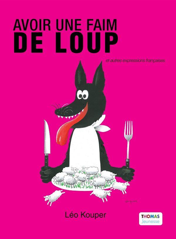 Avoir une faim de loup et autres expressions françaises de Léo Kouper Thomas Jeunesse