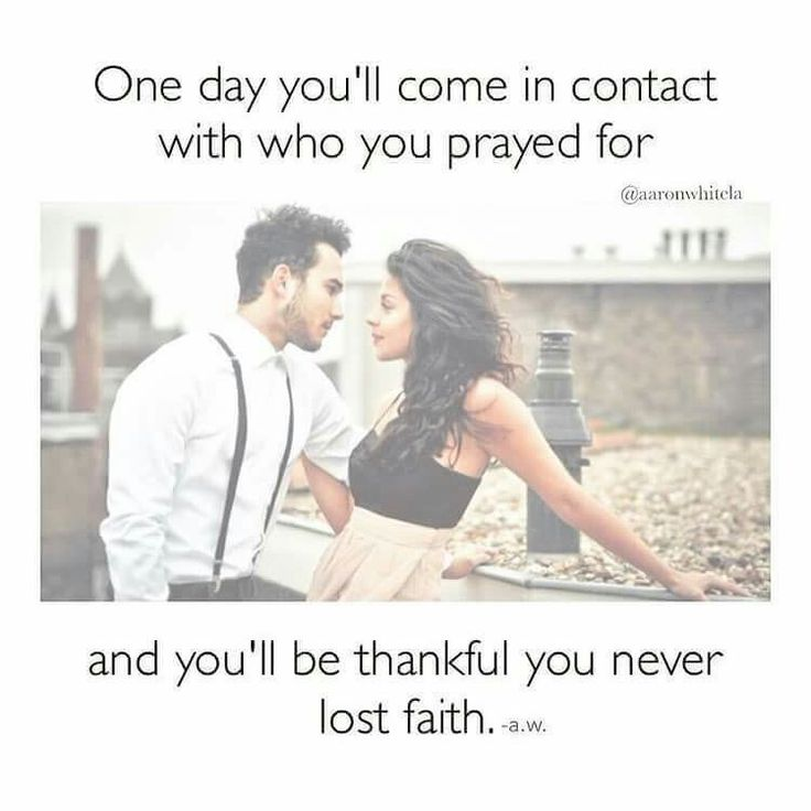 Guess what. I have. You are the person i have prayed for. The one. God gave me the best thing ever. And that was you. I love you so much. Baby, you are everything i have ever prayed for. I love you..mrd..