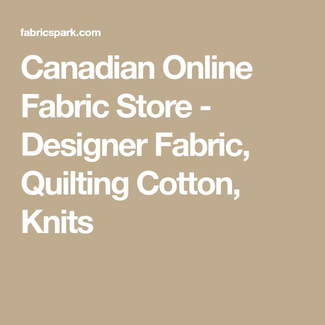 Canadian Online Fabric Store - Designer Fabric, Quilting Cotton, Knits