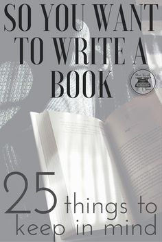 25 Things To Keep In Mind If You Want To Write A Book   So you know you want to write a book, but now what? Check out this post for 25 things to keep in mind.