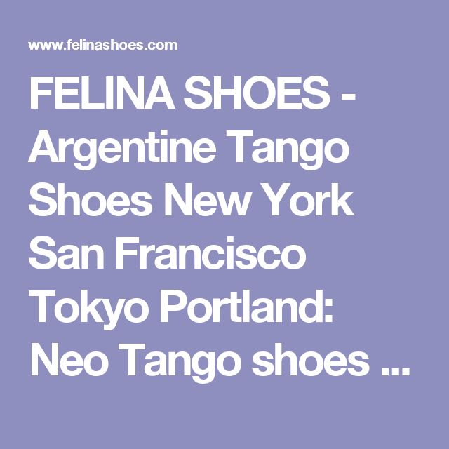 FELINA SHOES - Argentine Tango Shoes New York San Francisco Tokyo Portland: Neo Tango shoes & Comme il faut shoes online ニューヨーク、東京のフェリーナシューズ店 ネオタンゴシューズ コムイルフォシューズ 等 ネットショッピング