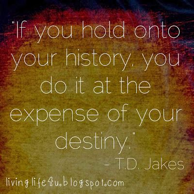 "Bishop TD Jakes quotes...are you living your life based on what happened in the past? You may be doing so at the expense of your destiny...check out the latest entry on ""Live YOUR Life!"" Blog"