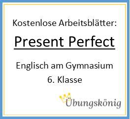 Kostenlose Arbeitsblätter mit Übungen und Aufgaben zum Present Perfect für Englisch in der 6. Klasse am Gymnasium