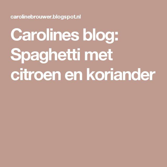 Carolines blog: Spaghetti met citroen en koriander