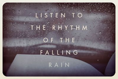 Listen to the rhythm of the falling rain.