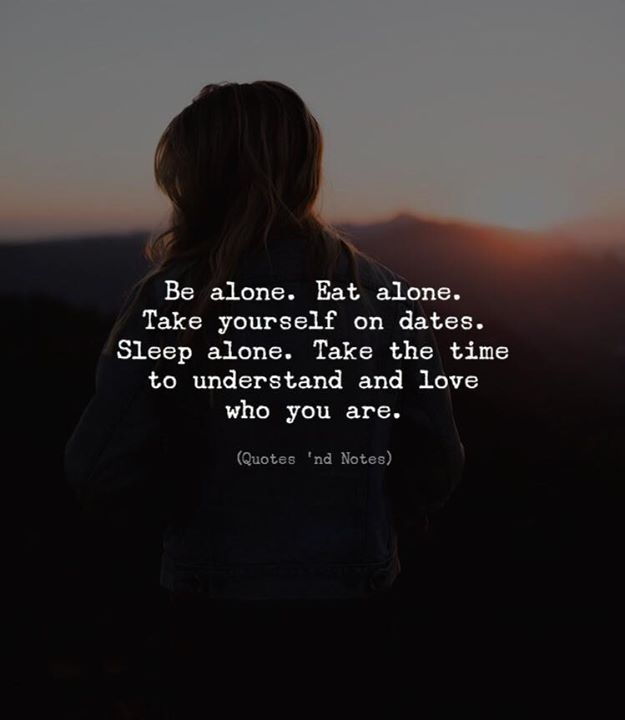 Be alone. Eat alone. Take yourself on dates. Sleep alone. Take the time to understand and love who you are. —via http://ift.tt/2eY7hg4