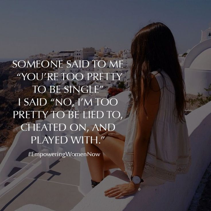 """Someone said to me """"you're too pretty to be single."""" #empower #women #quote"""