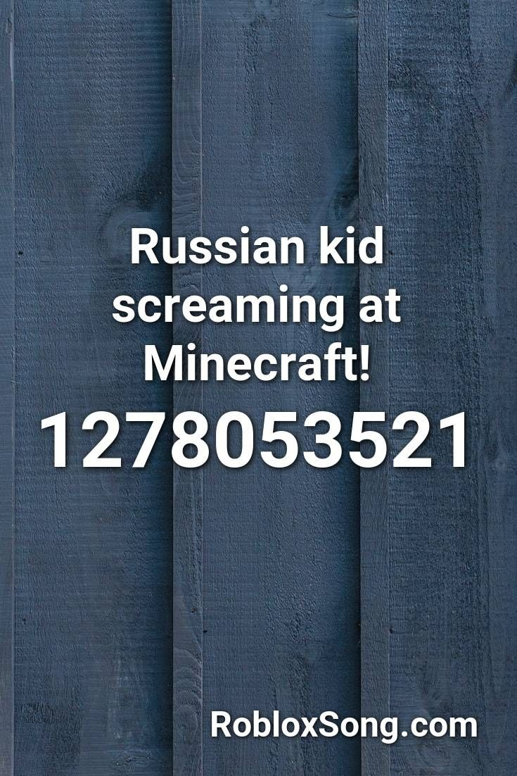 Russian Kid Screaming At Minecraft Roblox Id Roblox Music Codes