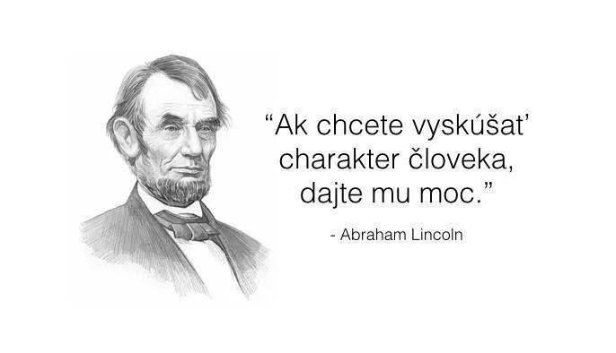 Ak chcete vyskúšať charakter... (A.Lincoln)
