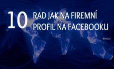 10 rad, jak na firemní profil na Facebooku - #Infografika #Facebook, více na www.justmedia.cz/rady-a-tipy/ #socialnisite #justmediablog