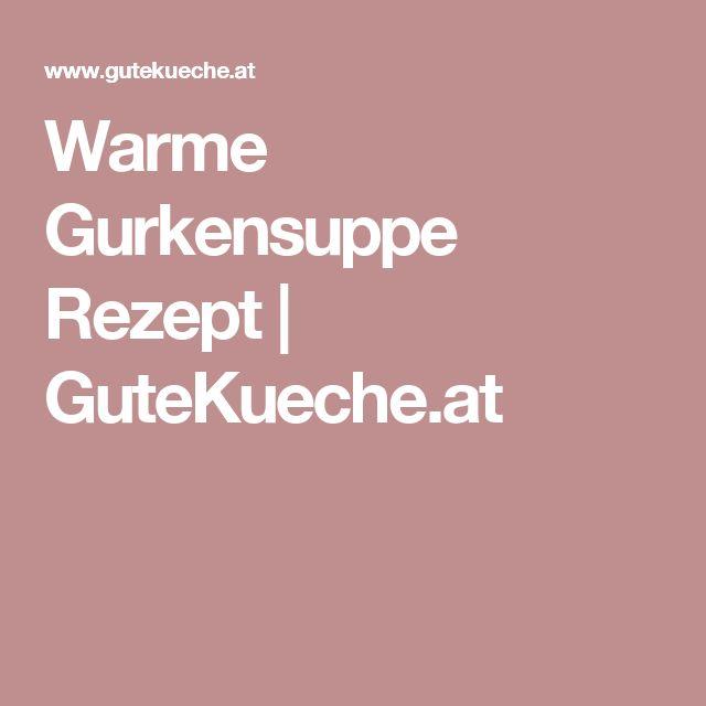 Warme Gurkensuppe Rezept | GuteKueche.at