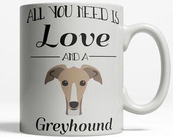 Greyhound Mug | Greyhound Owner | All You Need is Love and a Greyhound | Greyhound Gift | Greyhound Coffee Mug | Dog Lover Mug | Pet Mug 423