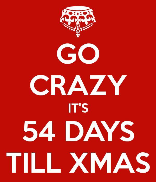 GO CRAZY IT'S 54 DAYS TILL XMAS