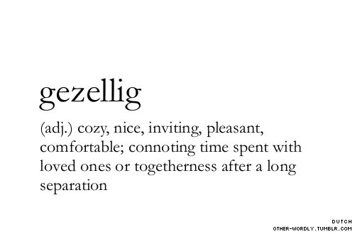 (adj.) cozy, nice, inviting, pleasant, comfortable; connoting time spent with loved ones or togetherness after a long separation.