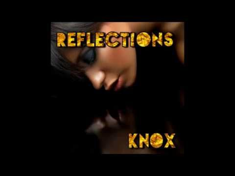 REFLECTIONS PODCAST MIXED BY KNOX