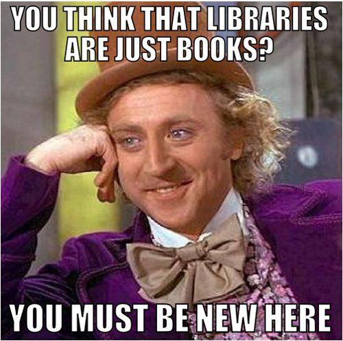 You think that libraries are just books?
