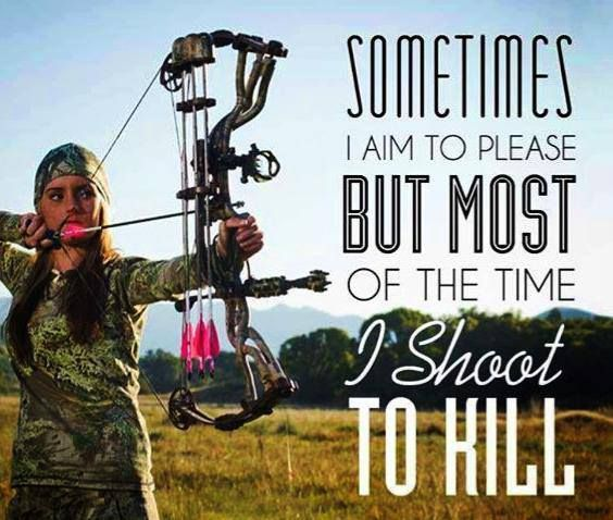 Sometimes I aim to please. But most of the time I shoot to kill.