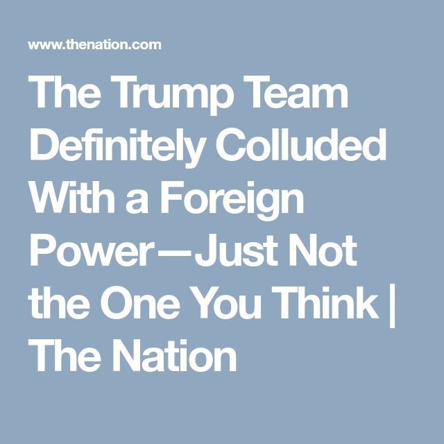 The Trump Team Definitely Colluded With a Foreign Power—Just Not the One You Think | The Nation
