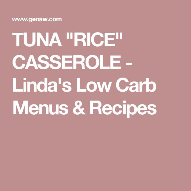 "TUNA ""RICE"" CASSEROLE - Linda's Low Carb Menus & Recipes"