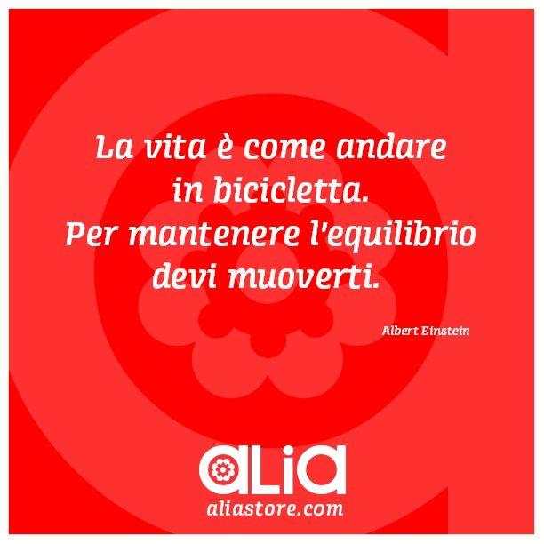 """""""La vita è come andare in bicicletta. Per mantenere l'equilibrio devi muoverti"""". Albert Einstein"""