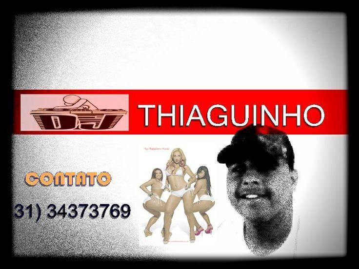 CONTATO 31)34373769 DJ THIAGUINO)   FACEBOOK www.facebook.com/profile.php?id=100006794470054