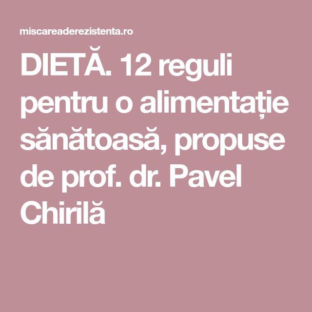 DIETĂ. 12 reguli pentru o alimentație sănătoasă, propuse de prof. dr. Pavel Chirilă
