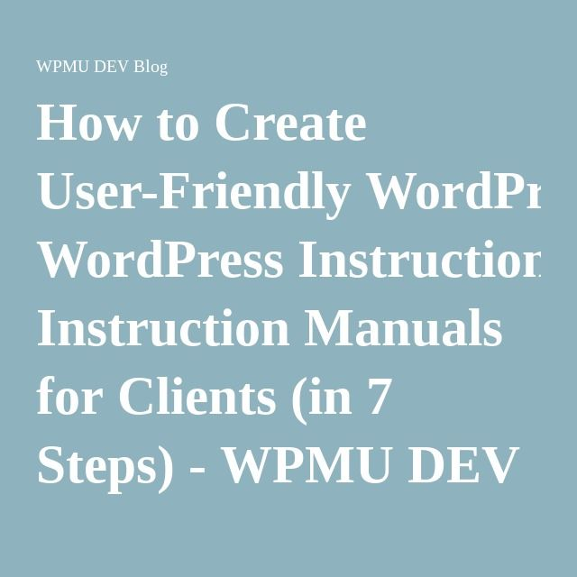 How to Create User-Friendly WordPress Instruction Manuals for Clients (in 7 Steps) - WPMU DEV