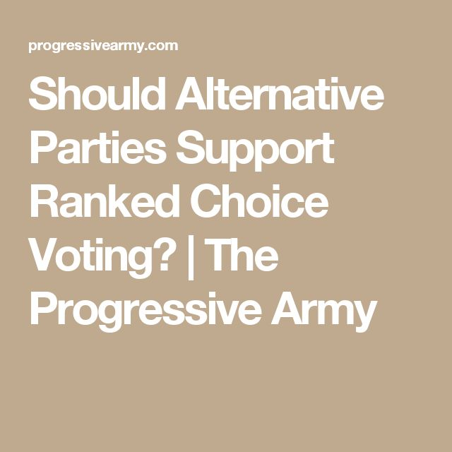 Should Alternative Parties Support Ranked Choice Voting? | The Progressive Army