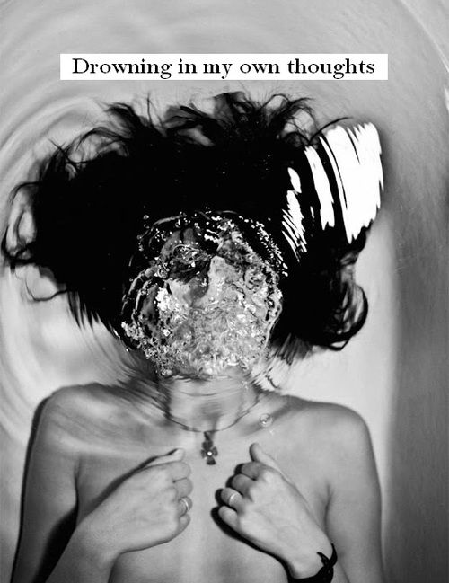 Drowning in my own thoughts   quote