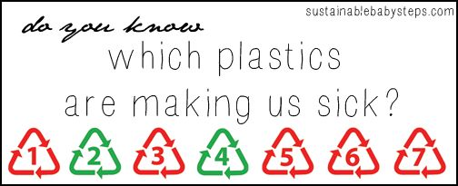 Do you know which types of plastics are making us sick?, via SustainableBabySteps.com