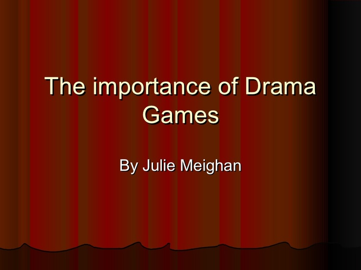 the-importance-of-drama-games by Julie Meighan via Slideshare