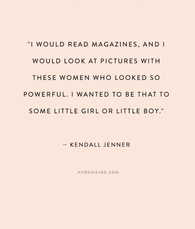 """I would read magazines, and I would look at pictures with these women who looked so powerful. I wanted to be that to some little girl or boy."" - Kendall Jenner // #MyDomaineQUOTES"