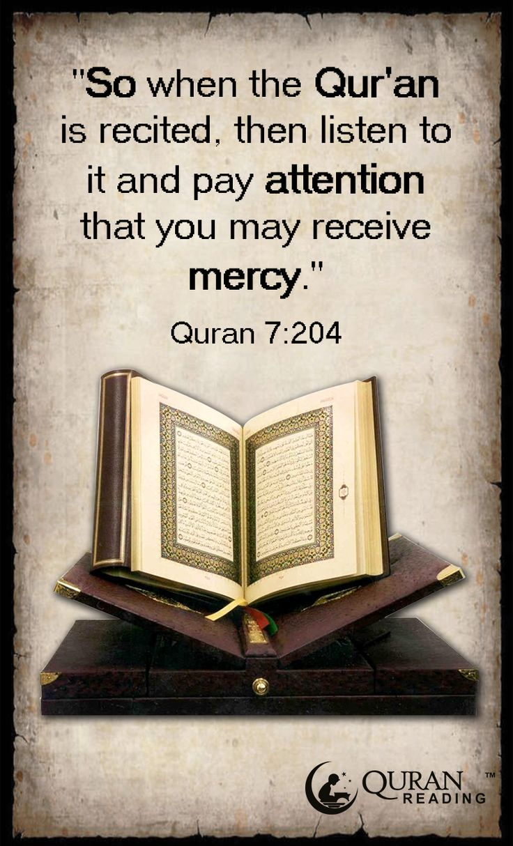 """""""So when the Qur'an is recited, then listen to it and pay attention that you may receive mercy."""" (Quran 7:204)"""
