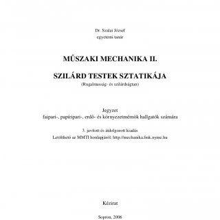 SOPRONI EGYETEM FAIPARI MÉRNÖKI KAR Dr. Szalai József egyetemi tanár M SZAKI MECHANIKA II. SZILÁRD TESTEK SZTATIKÁJA (Rugalmasság- és szilárdságtan) Jegyzet. http://slidehot.com/resources/szil-rds-gtan1.52158/