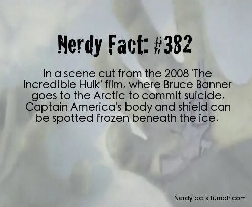"""Nerdy Fact #382 - In a scene cut from the 2008 """"The Incredible Hulk"""" film, where Bruce Banner goes to the Arctic to commit suicide, Captain America's shield can be spotted frozen beneath the ice."""