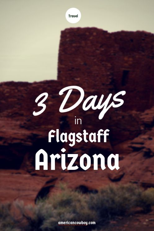 Our American Cowboy-approved 3-day itinerary for Flagstaff, Arizona!