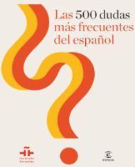 Las 500 dudas más frecuentes del español - Consulta su disponibilidad en http://biblos.uam.es/uhtbin/cgisirsi/UAM/FILOSOFIA/0/5?searchdata1=9788467039818