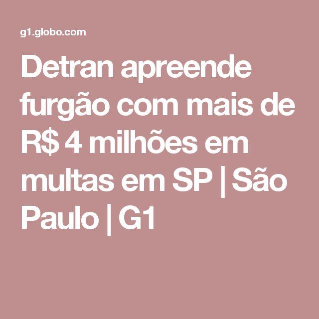 Detran apreende furgão com mais de R$ 4 milhões em multas em SP | São Paulo | G1