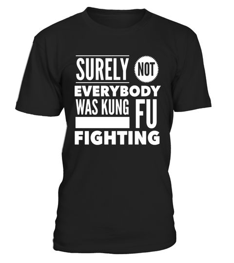 "# Surely Not Everyone Was Kung Fu Fighting T Shirt .  Special Offer, not available in shops      Comes in a variety of styles and colours      Buy yours now before it is too late!      Secured payment via Visa / Mastercard / Amex / PayPal      How to place an order            Choose the model from the drop-down menu      Click on ""Buy it now""      Choose the size and the quantity      Add your delivery address and bank details      And that's it!      Tags: Get this Surely Not Everyone Was…"