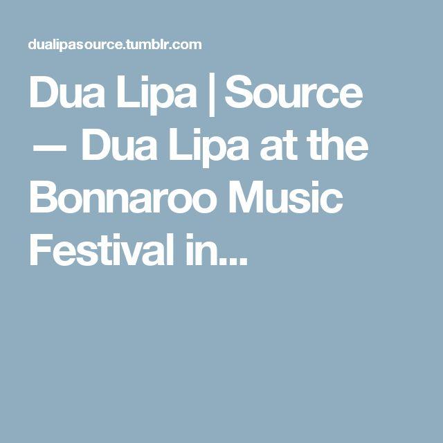 Dua Lipa | Source — Dua Lipa at the Bonnaroo Music Festival in...