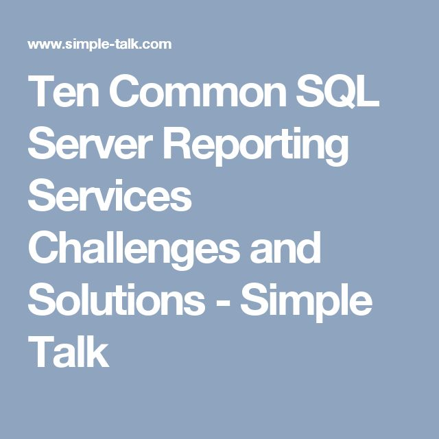 Ten Common SQL Server Reporting Services Challenges and Solutions - Simple Talk